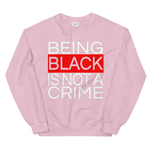 Being Black Is Not A Crime Sweatshirt