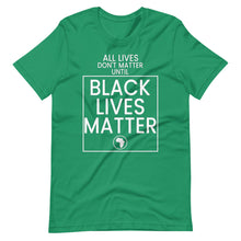 Load image into Gallery viewer, All Lives Don't Matter Until Black Lives Matter