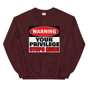 Warning Your Privilege Stops Here! Sweatshirt