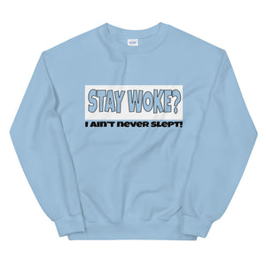 Stay Woke? I Ain't Never Slept! Sweatshirt