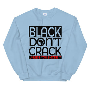 Black Don't Crack Unless You Smoke It Sweatshirt