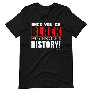Once You Go Black Everything Else Is History!