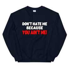 Load image into Gallery viewer, Don't Hate Me Because You Ain't Me Sweatshirt