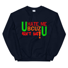 Load image into Gallery viewer, U HATE ME BCUZ U AIN'T ME! Sweatshirt