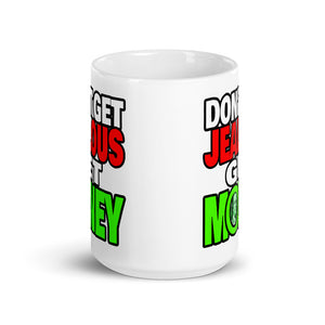 Don't Get Jealous Get Money Mug