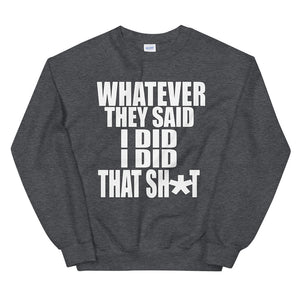 Whatever They Said I Did Sweatshirt
