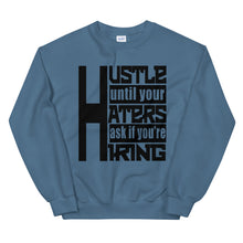 Load image into Gallery viewer, Hustle Until Your Haters Ask If You're Hiring Sweatshirt