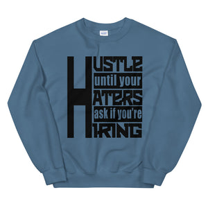 Hustle Until Your Haters Ask If You're Hiring Sweatshirt