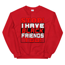 Load image into Gallery viewer, STOP!  I Have Black Friends Too! Sweatshirt