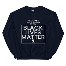 Load image into Gallery viewer, All Lives Don't Matter Until Black Lives Matter Sweatshirt