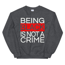 Load image into Gallery viewer, Being Black Is Not A Crime Sweatshirt