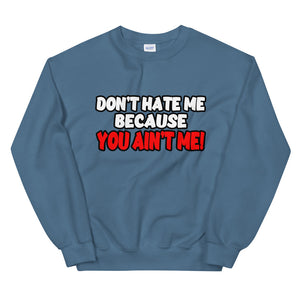 Don't Hate Me Because You Ain't Me Sweatshirt