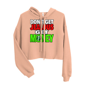 Don't Get Jelous Get Money Cropped Hoodie