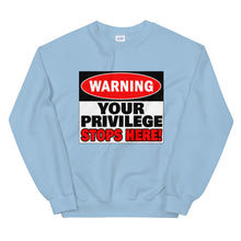 Load image into Gallery viewer, Warning Your Privilege Stops Here! Sweatshirt