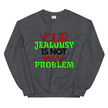 Load image into Gallery viewer, Your Jealousy Is Not My Problem Sweatshirt