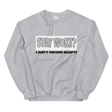 Load image into Gallery viewer, Stay Woke? I Ain't Never Slept! Sweatshirt