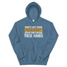 Load image into Gallery viewer, Don't Let Your President Have You Catch These Hands Hoodie