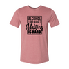 Unisex Adult T-Shirt Alcohol Because Adulting Is Hard