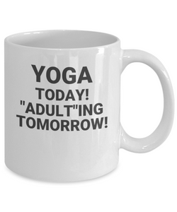"Yoga Today! ""Adult""ing Tomorrow!"