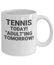 "Tennis Today! ""Adult""ing Tomorrow!"