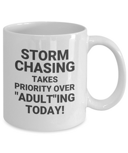 "STORM CHASING TAKES PRIORITY OVER ""ADULT""ING TODAY! White Coffee Cups"