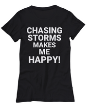 Chasing Storms Makes Me Happy! WHITE
