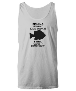 "Fishing With My Kids Today! I Will ""Adult"" Tomorrow! Gray Unisex Tank Top"
