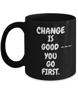Change Is Good You Go First Black CC