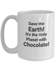 Save The Earth!  It's The Only Planet With Chocolate!