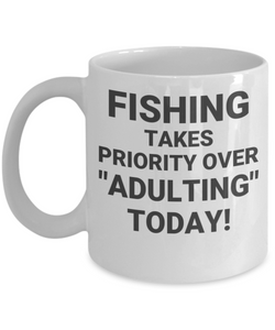 "FISHING TAKES PRIORITY OVER ""ADULTING"" TODAY! CC WHITE"