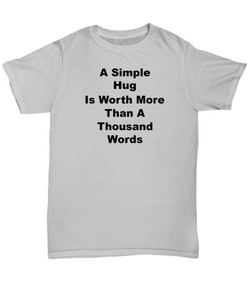 A Simple Hug Can Be Worth More Than A Thousand Words Cotton Adult T-Shirts