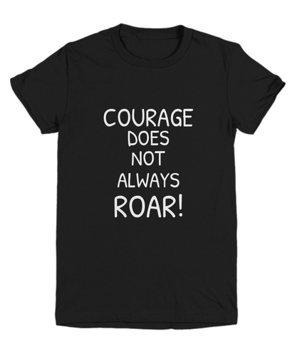 Courage Does Not Always Roar BLACK T