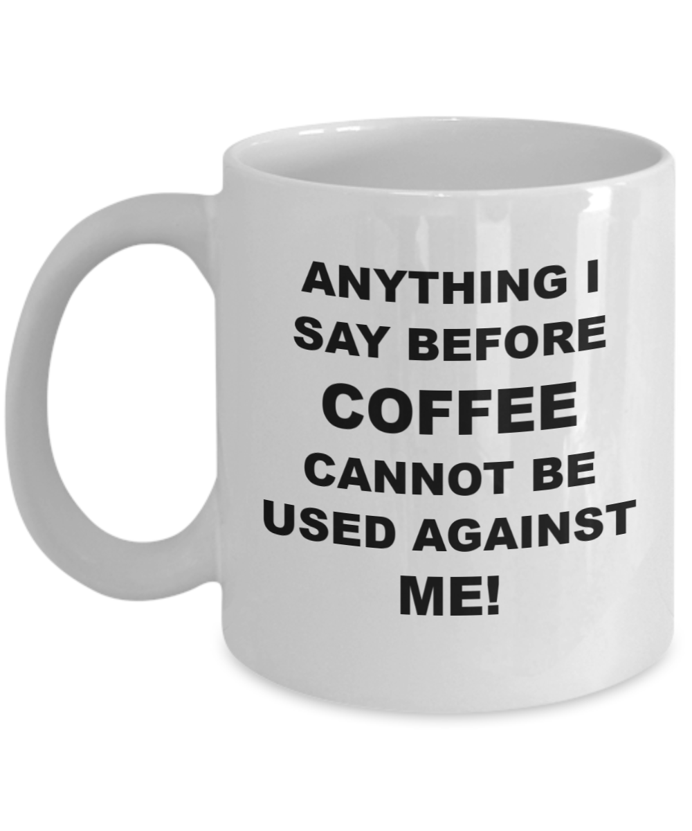ANYTHING I SAY Before Coffee, White Ceramic Coffee Cups