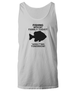 "Fishing With My Family Today! ""Adult""ing Tomorrow! Gray Unisex Tank Top"