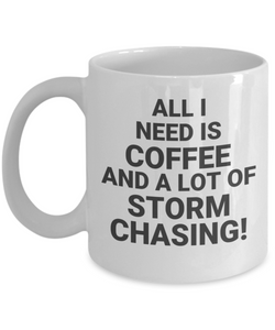 ALL I NEED Is Coffee And A Lot Of Storm Chasing! White Coffee Cups