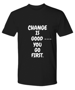 Change Is Good You Go First Black T-Shirt