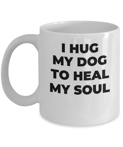 I Hug My Dog To Heal My Soul White Coffee Cups