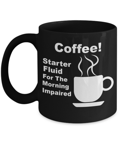 Coffee Starter Fluid For The Morning Impaired Black Coffee Cups