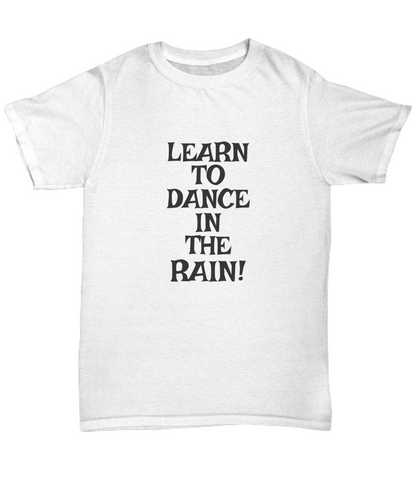 Learn To Dance In THe Rain T-Shirt