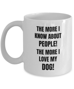 The More I Know About People! The More I Love My Dog! White Coffee Cups