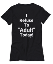 "I REFUSE To ""ADULT"" Today! Cotton, Tank Tops, T-Shirts"