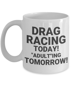 "Drag Racing Today! ""Adult""ing Tomorrow!"