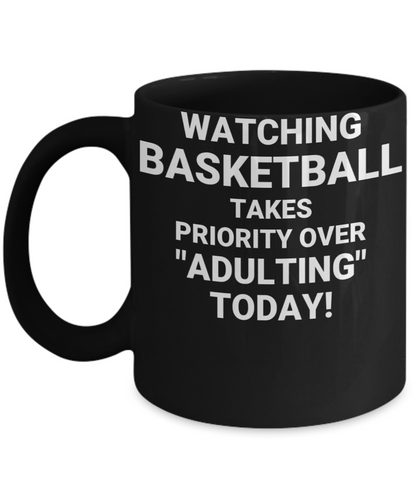 WATCHING BASKETBALL HAS PRIORITY Over