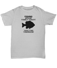 "Fishing With My Family Today! ""Adult""ing Tomorrow! Adult Gray T-Shirt"