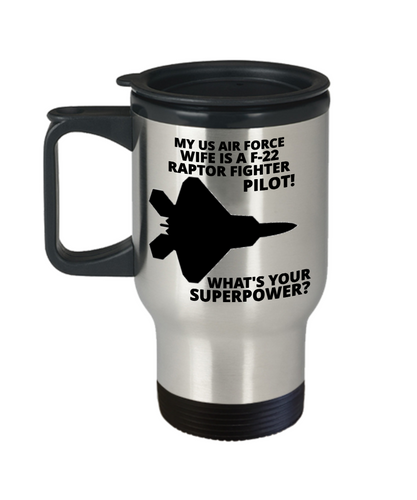 My U.S. Air Force Wife Is A F-22 Raptor Fighter Pilot! Travel Mug
