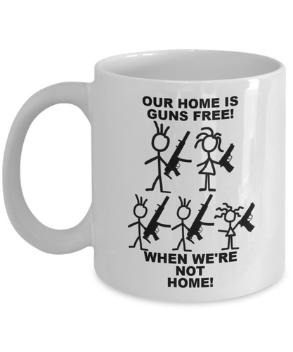 Our Home Is Guns Free When We're Not Home! White Coffee Cups
