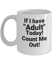 "If I Have to ""Adult"" Today! Count Me Out! White Coffee Cups"