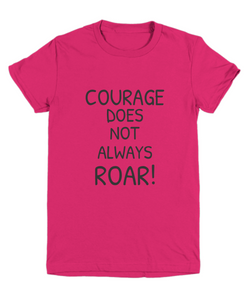 Courage Does Not Always Roar!