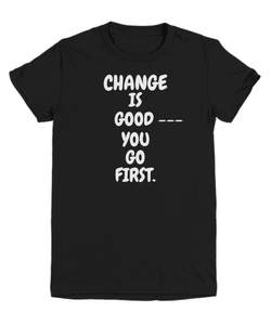 Change Is Good You Go First Black Youth
