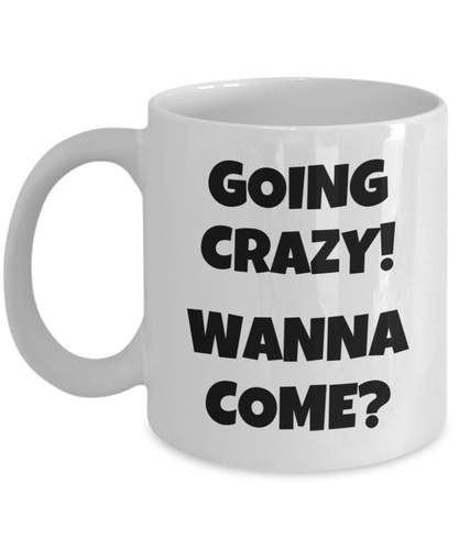Going Crazy! Wanna Come? White Coffee Cups